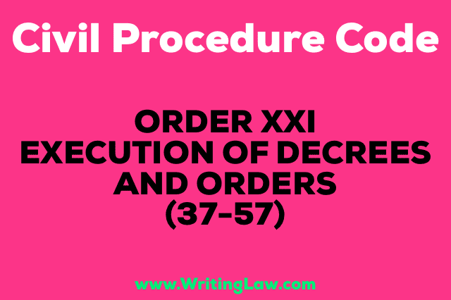 EXECUTION-OF-DECREES-AND-ORDERS-37-57 CPC