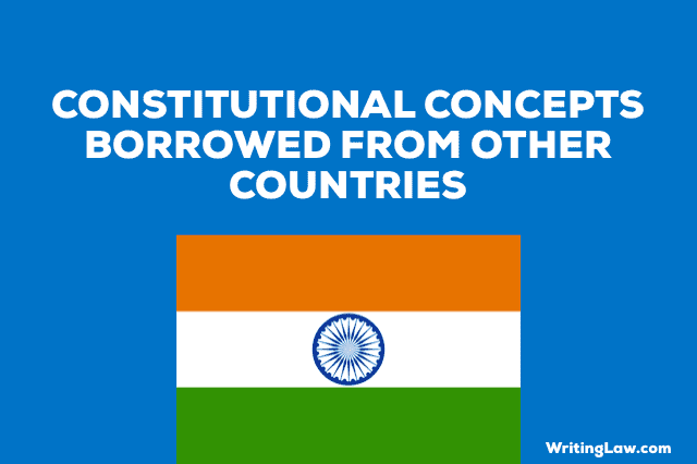 14 Indian Constitutional Concepts borrowed from Other Countries
