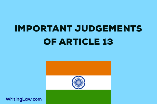 Important Judgements of Article 13 of Constitution of India