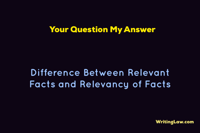 Difference Between Relevant Facts and Relevancy of Facts