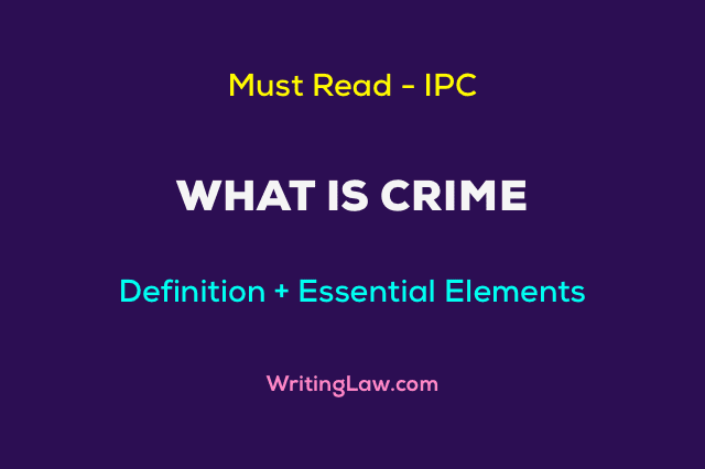 What is Crime and its Essential Elements - Indian Penal Code (IPC)