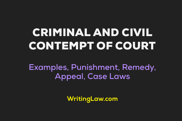 What is Criminal and Civil Contempt of Court - with Example, Punishment, Remedy, Appeal, Limitation, and Latest Case Laws