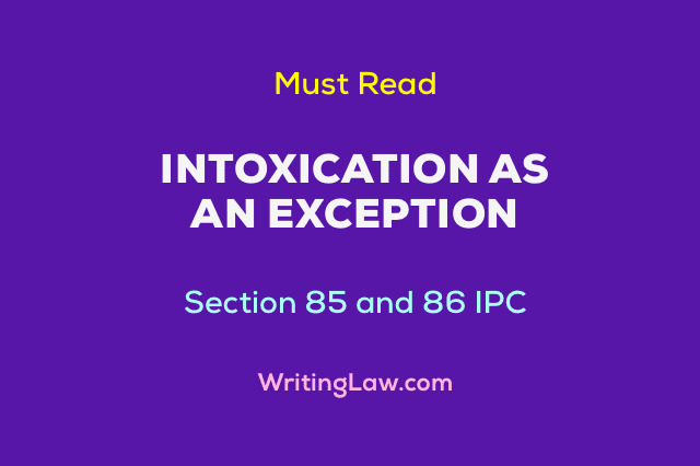Intoxication as a General Exception under IPC - Section 85 and 86