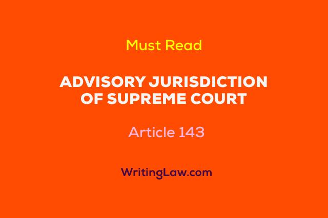 Advisory Jurisdiction of Supreme Court under Indian Constitution