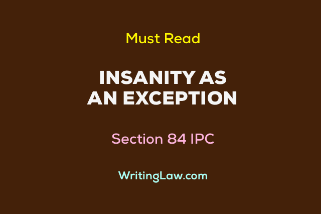 Insanity as a General Exception - Section 84 Indian Penal Code