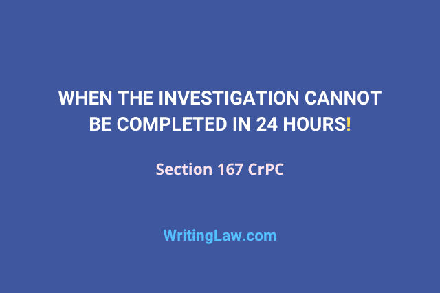 When the investigation cannot be completed in 24 hours? Section 167 CrPC